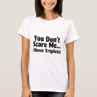 You Dont Scare Me I Have Triplets T-Shirt