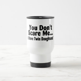You Dont Scare Me I Have Twin Daughters 15 Oz Stainless Steel Travel Mug