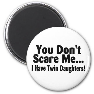 You Dont Scare Me I Have Twin Daughters 2 Inch Round Magnet