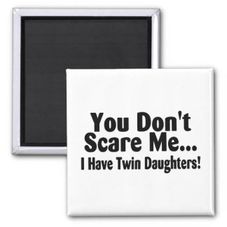 You Dont Scare Me I Have Twin Daughters 2 Inch Square Magnet