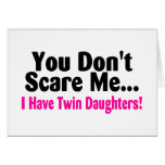 You Dont Scare Me I Have Twin Daughters Card