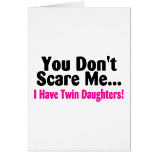 You Dont Scare Me I Have Twin Daughters Greeting Card