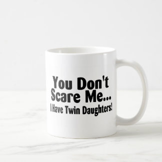 You Dont Scare Me I Have Twin Daughters Coffee Mug