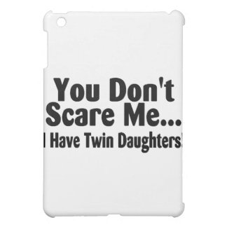 You Don't Scare Me I Have Twin Daughters Case For The iPad Mini