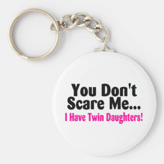 You Dont Scare Me I Have Twin Daughters Keychain