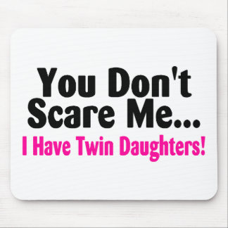 You Dont Scare Me I Have Twin Daughters Mouse Pads