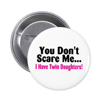 You Dont Scare Me I Have Twin Daughters Pinback Button