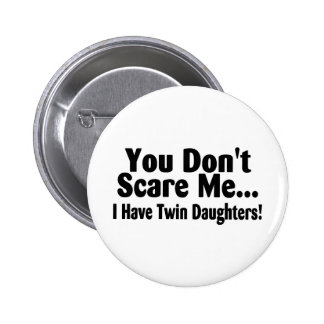 You Don't Scare Me I Have Twin Daughters Pinback Button