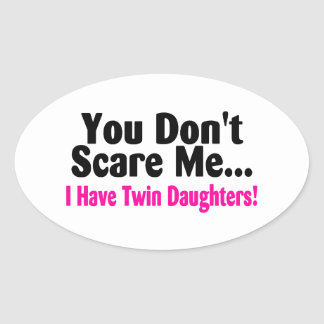 You Dont Scare Me I Have Twin Daughters Oval Stickers