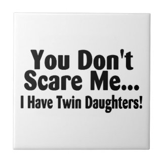 You Dont Scare Me I Have Twin Daughters Tile