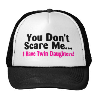 You Dont Scare Me I Have Twin Daughters Trucker Hat