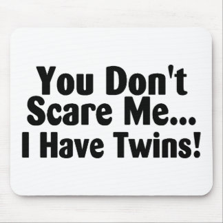 You Dont Scare Me I Have Twins Black Text Mouse Pad