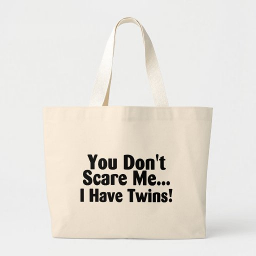 You Dont Scare Me I Have Twins Canvas Bags