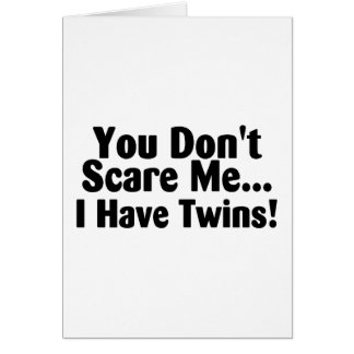 You Dont Scare Me I Have Twins Card