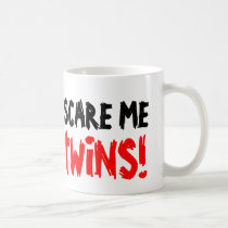 You don't scare me i have twins coffee mug