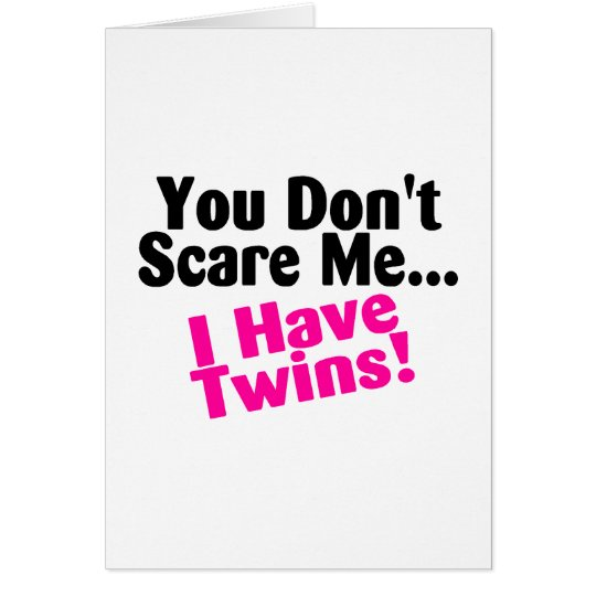 You Dont Scare Me I Have Twins Girls Card