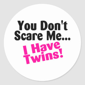 You Dont Scare Me I Have Twins Girls Round Sticker