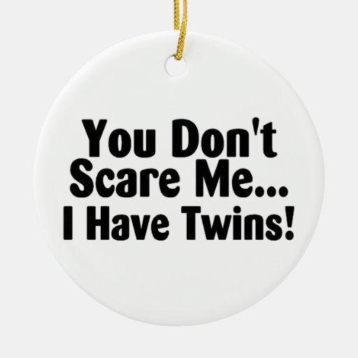 You Dont Scare Me I Have Twins Christmas Tree Ornaments