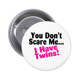 You Dont Scare Me I Have Twins Pink Black Pinback Button
