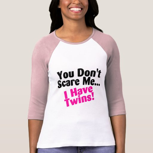 You Dont Scare Me I Have Twins Pink Black T Shirt