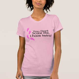 You Dont Scare Me I Have Twins (Pink) T-Shirt