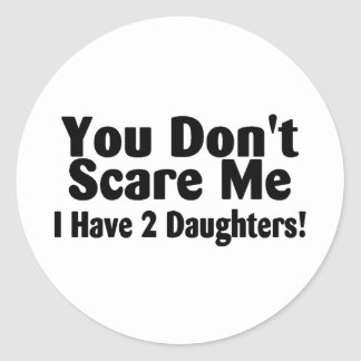 You Dont Scare Me I Have Two Daughters Classic Round Sticker