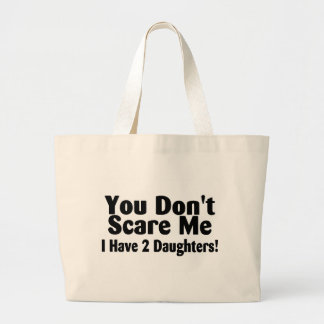 You Dont Scare Me I Have Two Daughters Large Tote Bag