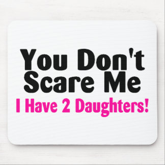 You Dont Scare Me I Have Two Daughters Mouse Pad