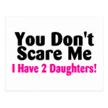 You Dont Scare Me I Have Two Daughters Post Card