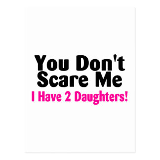 You Dont Scare Me I Have Two Daughters Postcard