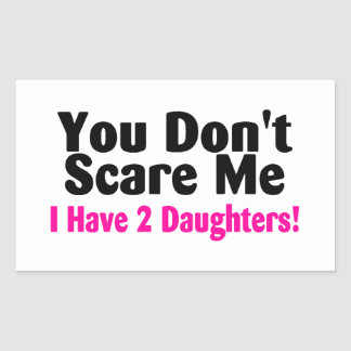 You Dont Scare Me I Have Two Daughters Rectangular Sticker