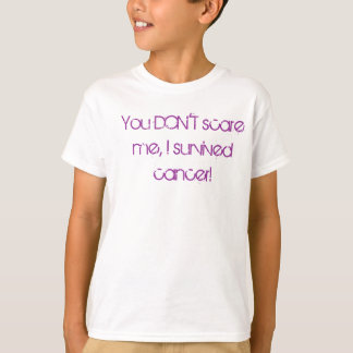 You DON'T scare me, I survived cancer! T-Shirt