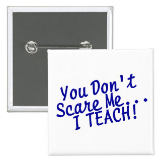 You Dont Scare Me I Teach Pinback Button