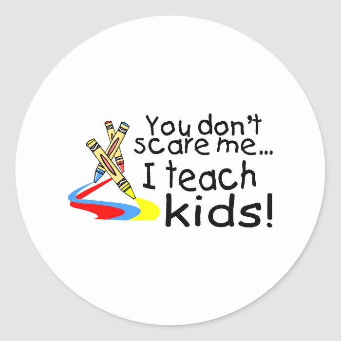 You Dont Scare Me I Teach Kids (Crayons) Classic Round Sticker