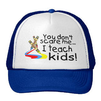 You Dont Scare Me I Teach Kids Crayons Trucker Hats