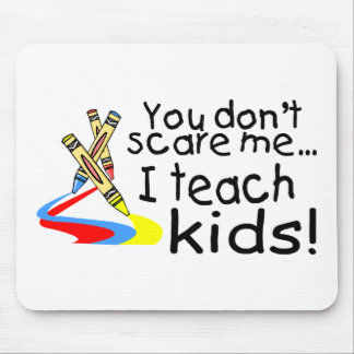 You Dont Scare Me I Teach Kids (Crayons) Mouse Pad