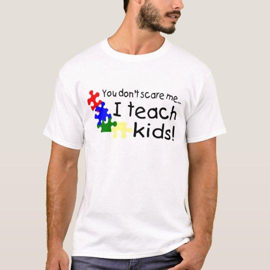 You Dont Scare Me I Teach Kids T-Shirt