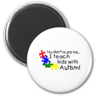 You dont Scare Me I Teach Kids With Autism 2 Inch Round Magnet