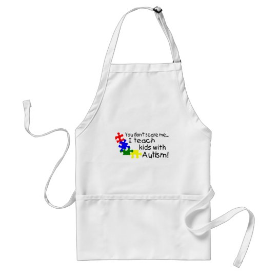 You Dont Scare Me I Teach Kids With Autism Adult Apron