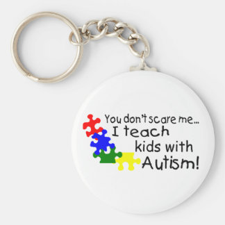 You dont Scare Me I Teach Kids With Autism Keychain