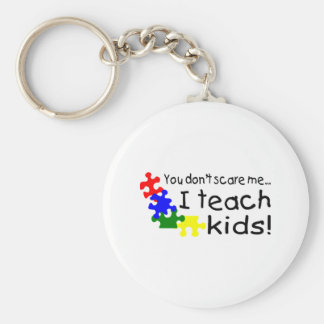 You Don't Scare Me I Teach Kids With Autism Keychain