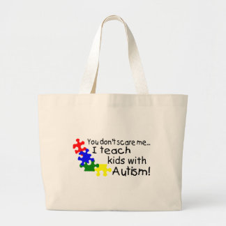 You Dont Scare Me I Teach Kids With Autism Large Tote Bag