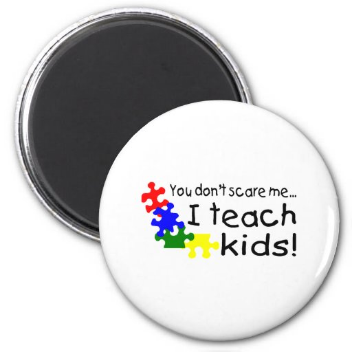 You Don't Scare Me I Teach Kids With Autism Magnets