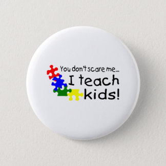 You Don't Scare Me I Teach Kids With Autism Pinback Button