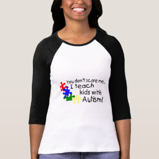 You Dont Scare Me I Teach Kids With Autism Tee Shirt