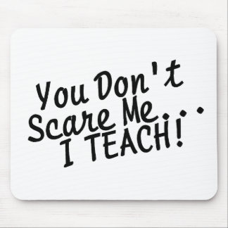 You Dont Scare Me I Teach Mouse Pad