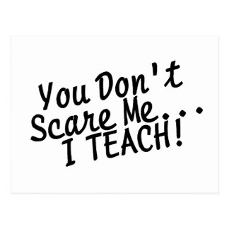 You Dont Scare Me I Teach Postcard