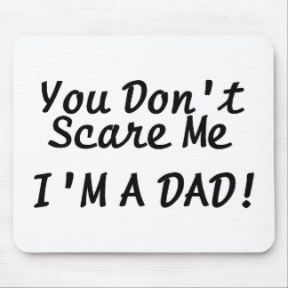 You Dont Scare Me Im A Dad Mouse Pad