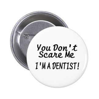 You Dont Scare Me Im A Dentist Black Text 2 Inch Round Button