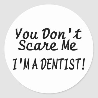 You Dont Scare Me Im A Dentist Black Text Classic Round Sticker